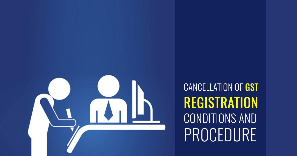 Procedure to Cancel GST Registration