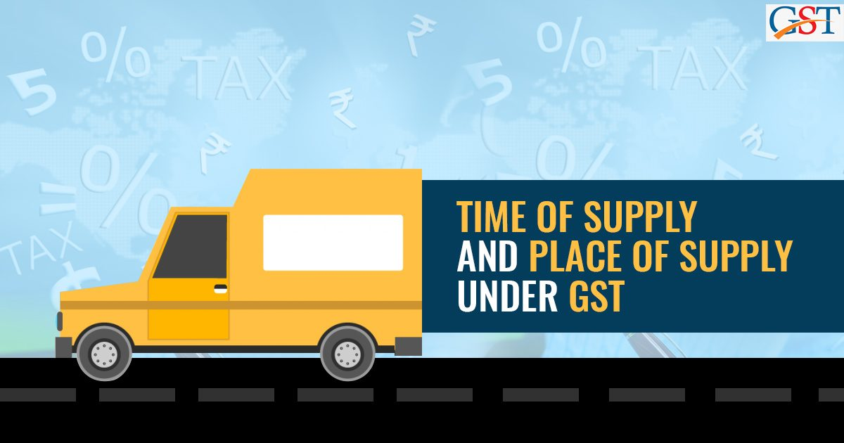 Time and Place of Supply Under GST